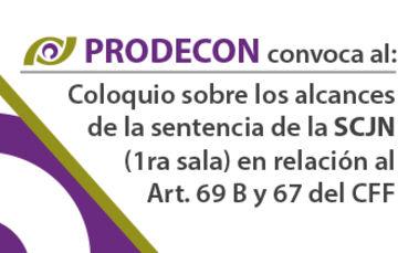 Coloquio sobre los alcances de la sentencia de la SCJN (1ra sala) en relación al Art. 69 B y 67 del CFF