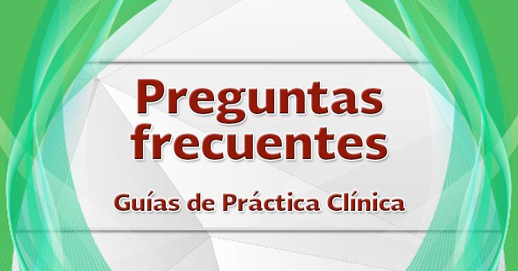 Preguntas frecuentes sobre Guías de Práctica Clínica