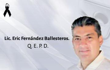 Lic. Eric Fernández Ballesteros, (+q.e.p.d),