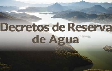 Decretos de Reserva de Agua.