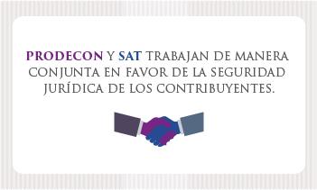 Informe de los trabajos conjuntos de PRODECON y SAT  a favor de la seguridad jurídica de los contribuyentes.