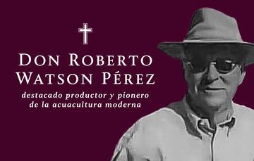 Roberto Watson, pionero de la acuacultura moderna en México