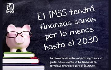 El IMSS tendrá finanzas sanas por lo menos hasta el 2030