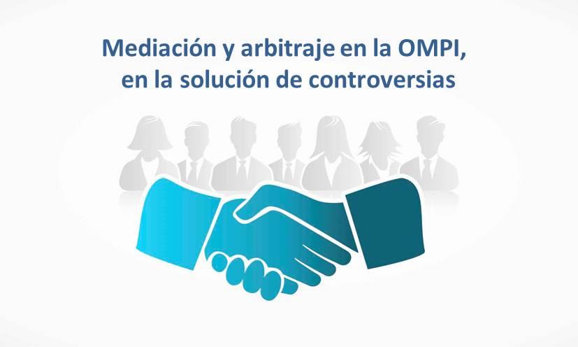 Mediación y arbitraje en la OMPI, en la solución de controversias
