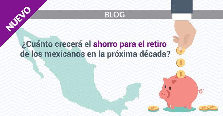 ¿Cuánto crecerá el ahorro para el retiro de los mexicanos en la próxima década?