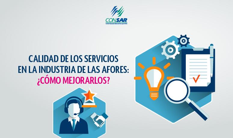 Calidad de los servicios en la industria de las AFOREs: ¿Cómo mejorarlos?