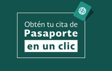 """Imagen que muestra la leyenda """"Obtén tu cita de Pasaporte en un clic"""" sobre un fondo verde"""