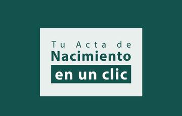 """Imagen que muestra la leyenda """"Tu Acta de Nacimiento en un clic"""" con un fondo verde"""