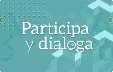 Participa y dialoga. En esta sección encontrarás información relevante sobre encuentros, conferencias, mesas de diálogo, así como un buzón de sugerencias para recopilar y contrastar las ideas que permitan combatir la corrupción. ¡Anímate y participa!