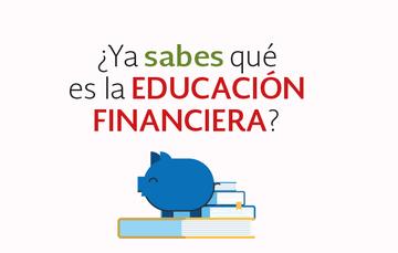 ¿Qué es la educación financiera?