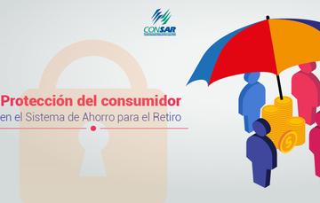 Protección del consumidor en el Sistema de Ahorro para el Retiro.