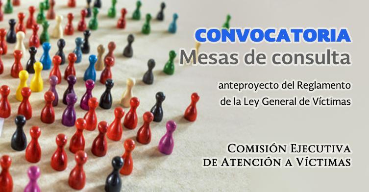 Convocatoria: Mesas de consulta para el anteproyecto del Reglamento de Ley General de Víctimas
