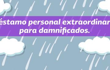 PRÉSTAMOS PERSONALES EXTRAORDINARIOS PARA DAMNIFICADOS
