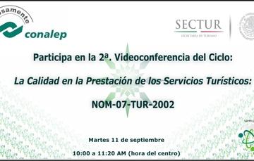 Videoconferencia: La Calidad en la Prestación de los Servicios Turísticos NOM-07-TUR_2002