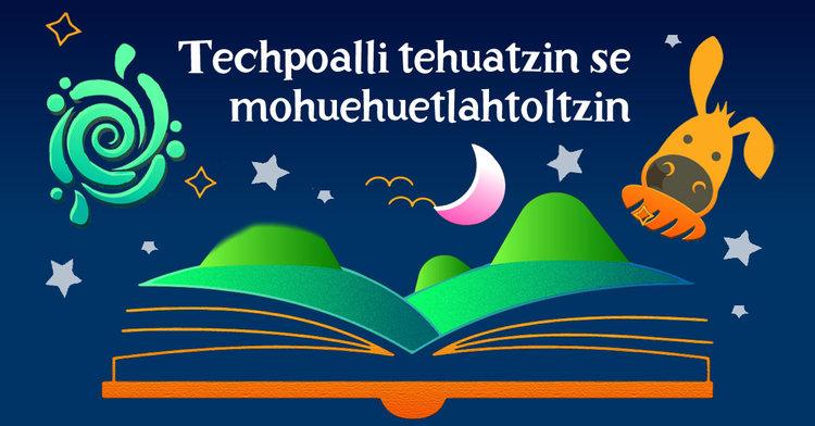 """Libro """"Atrévete a contar un cuento"""" - Techpoalli tehuatzin se mohuehuetlahtoltzin."""