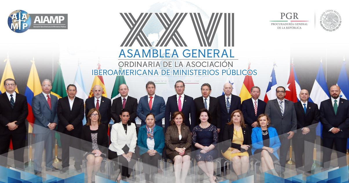 Asociación Iberoamericana de Ministerios Públicos (AIAMP) en su XXVI Asamblea General Ordinaria realizada en CDMX