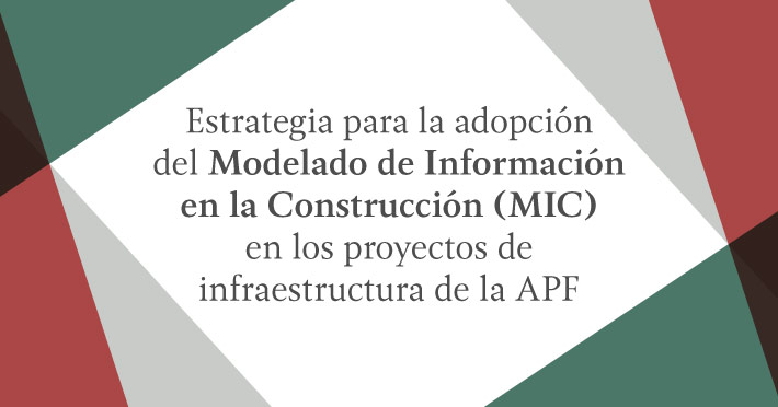Estrategia para la adopción del Modelado de Información en la Construcción (MIC) en los proyectos de infraestructura de la APF