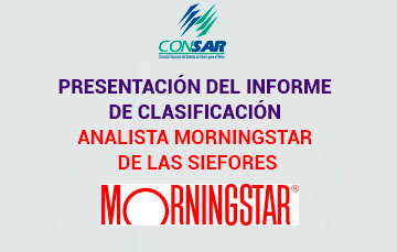 Presentación del informe de clasificación analista MORNINGSTAR de las SIEFORES.
