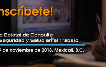 Imagen Gráfica con la leyenda ¡Inscríbete! Foro Estatal de consulta en Seguridad y Salud en el Trabajo 8 y 9 de noviembre de 2018, Mexicali. Baja California
