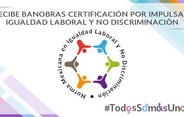 Banobras obtuvo la Certificación nivel plata en la Norma Mexicana NMX-R-025-SCFI-2015 en Igualdad Laboral y No Discriminación