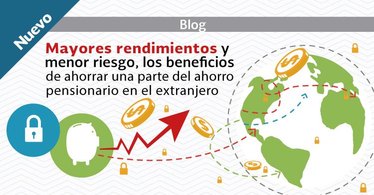 Mayores rendimientos y menor riesgo, los beneficios de ahorrar una parte del ahorro pensionario en el extranjero