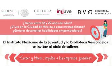 Inscríbete a los cursos que realizará el Imjuve y la Biblioteca Vasconcelos para que las y los jóvenes puedan emprender un negocio