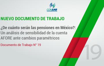 """Nuevo Documento de Trabajo """"¿De cuánto serán las pensiones en México?: Un análisis de sensibilidad de la cuenta AFORE ante cambios paramétricos""""."""