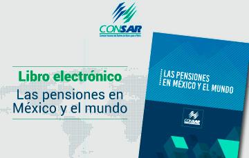 """CONSAR presenta libro electrónico """"Las pensiones en México y el mundo""""."""