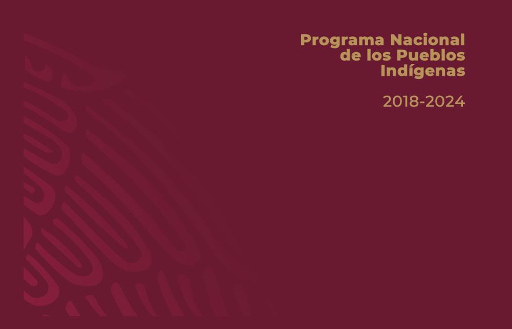 Programa Nacional de los Pueblos Indígenas 2018-2024. México. Instituto Nacional de los Pueblos Indígenas, INPI.