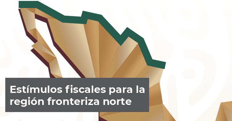 Estímulos fiscales para la región fronteriza norte