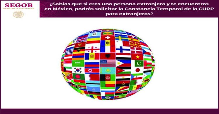 Si eres una persona extranjera y te encuentras en México, podrás solicitar la Constancia Temporal de la CURP para extranjeros, misma que tendrá vigencia  de 180 ó 365 días naturales.