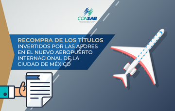 Recompra de los Títulos invertidos por las AFORES en el Nuevo Aeropuerto Internacional de la Ciudad de México.