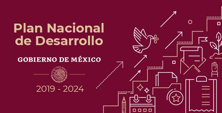 Conoce más sobre la integración del Plan Nacional de Desarrollo 2019-2024