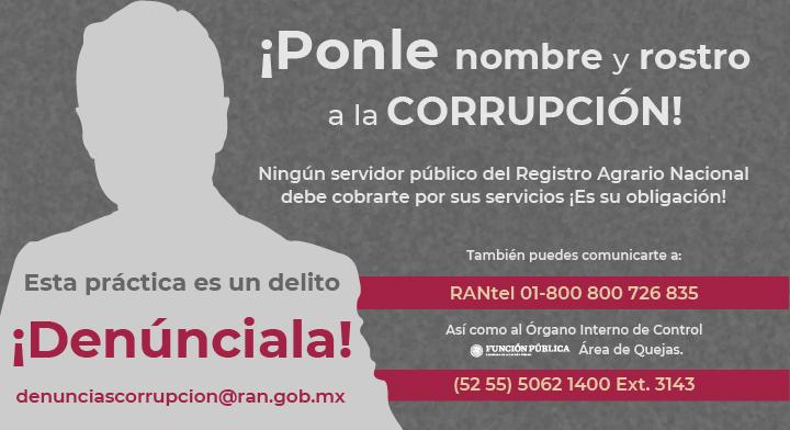 Silueta de un hombre en gris, con la leyenda: ¡Ponle nombre a la CORRUPCIÓN! Esta práctica es un delito, DENUNCIALA denunciascorrupcion@ran.gob.mx.