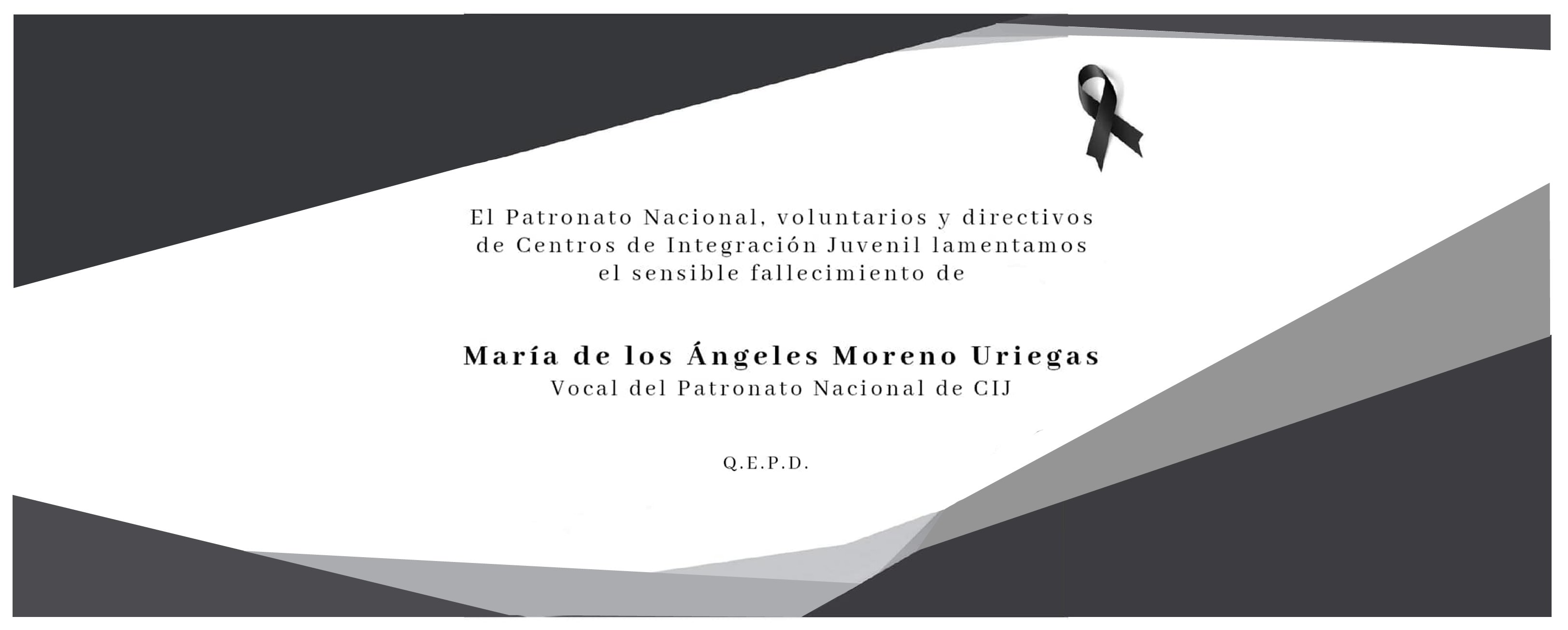 El Patronato Nacional, voluntarios y directivos de Centros de Integración Juvenil lamentamos el sensible fallecimiento de  María de los Ángeles Moreno Uriegas