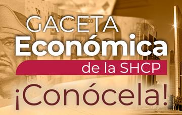 Consulta la Gaceta Económica de la SHCP