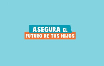 ASEGURA EL FUTURO DE TUS HIJOS