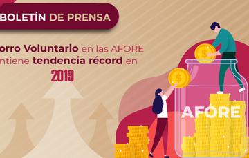 Ahorro Voluntario en las AFORE mantiene tendencia récord en 2019.