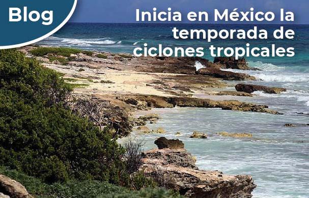 Inicia en México la temporada de ciclones tropicales