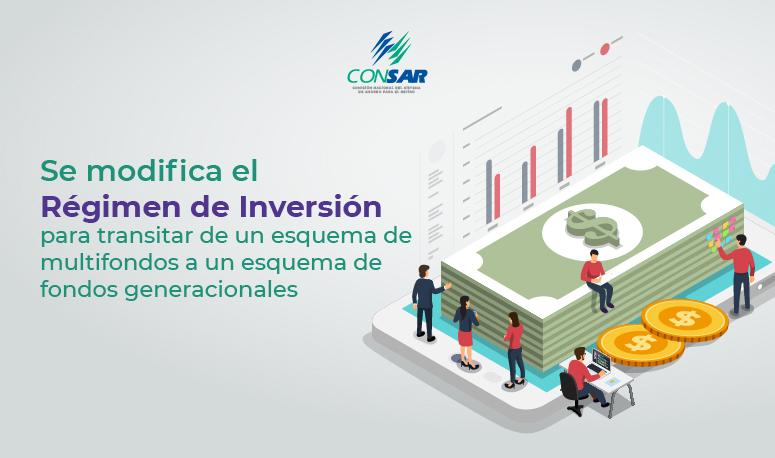 Se modifica el Régimen de Inversión para transitar de un esquema de multifondos a un esquema de fondos generacionales.