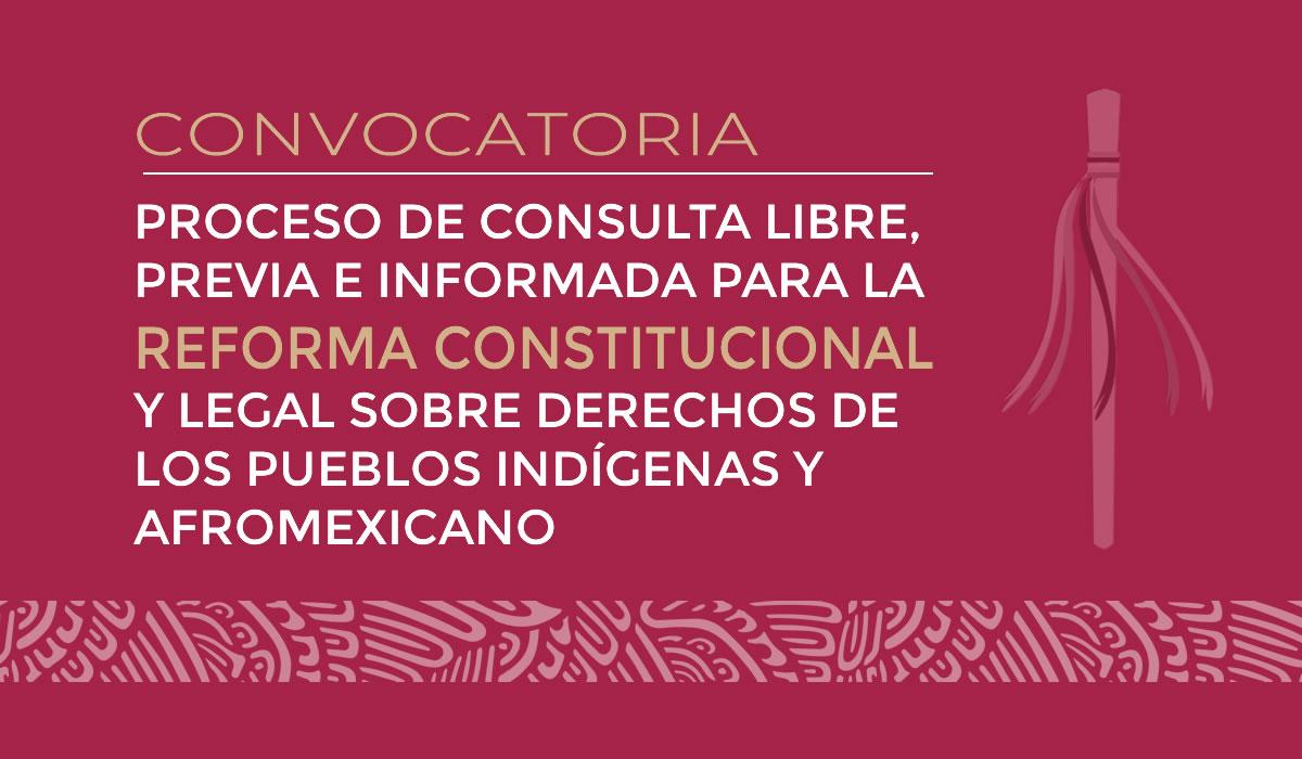 Proceso de Consulta Libre, Previa e Informada para la Reforma Constitucional y Legal sobre Derechos de los Pueblos Indígenas y Afromexicano