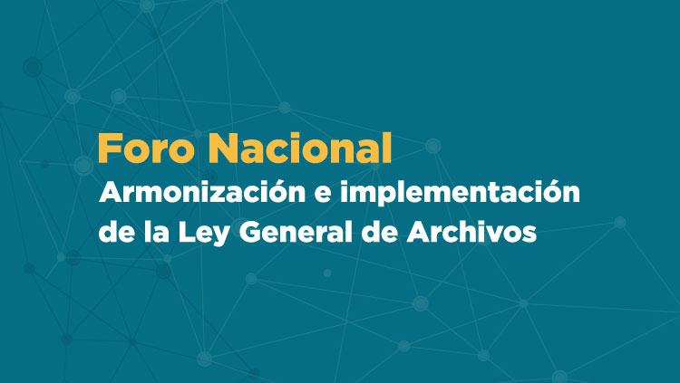 Imagen promocional del Foro Nacional de armonización e implementación de la Ley General de Archivos.