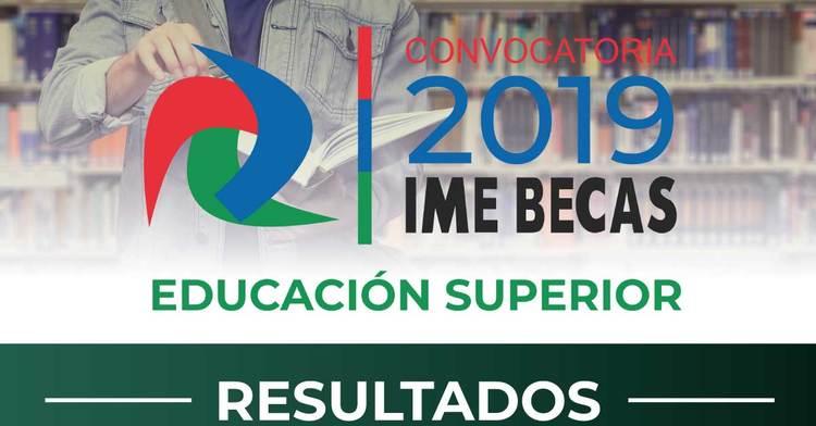 Resultados Convocatoria IME-Becas/Educación Superior 2019