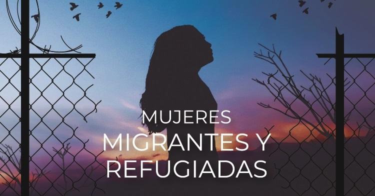 Mujeres migrantes y refugiadas