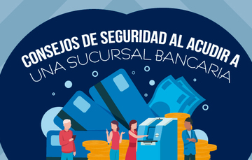 Consejos de seguridad al acudir a una sucursal bancaria