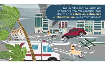 Las inundaciones causadas por ciclones tropicales pueden tener efectos en la población, patrimonio e infraestructura de las zonas urbanas.
