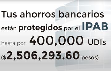 Tus ahorros bancarios protegidos hasta por 400 mil UDIs al 21 de julio de 2019.