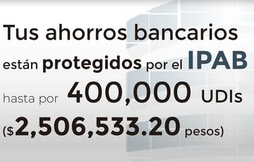 Tus ahorros bancarios protegidos hasta por 400 mil UDIs al 22 de julio de 2019.