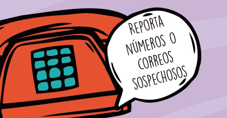 Reporta números o correos sospechosos