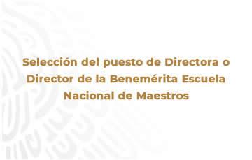 Selección del puesto de Directora o Director de la Benemérita Escuela Nacional de Maestros